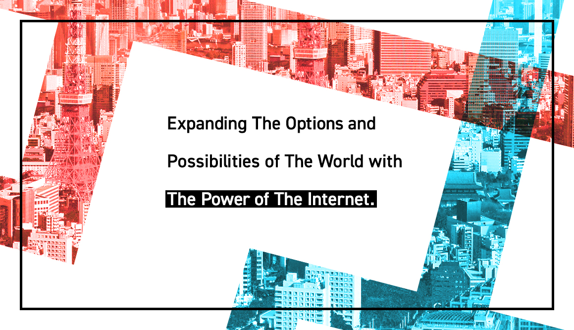 Expanding The Options and<br>             Possibilities of The World with The Power of The Internet.